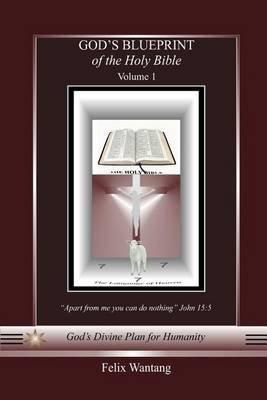 Gods blueprint of the holy bible volume one paperback felix gods blueprint of the holy bible volume one paperback felix wantang malvernweather Choice Image