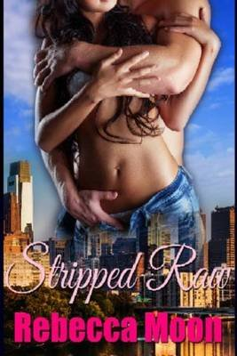 Stripped Raw (Paperback): Rebecca Moon