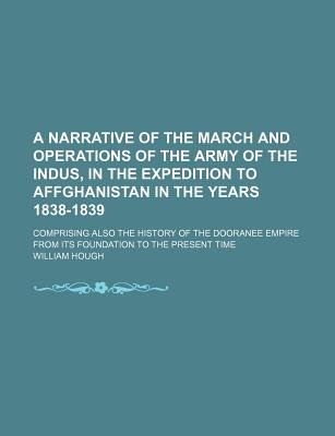 A Narrative of the March and Operations of the Army of the Indus, in the Expedition to Affghanistan in the Years 1838-1839;...