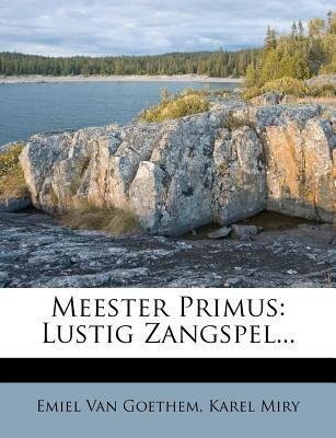 Meester Primus - Lustig Zangspel... (Dutch, English, Paperback): Emiel Van Goethem, Karel Miry