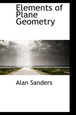 Elements of Plane Geometry (Hardcover): Alan Sanders