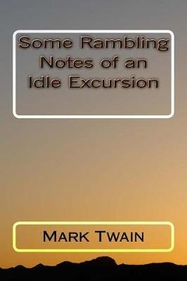 Some Rambling Notes of an Idle Excursion (Paperback): Mark Twain