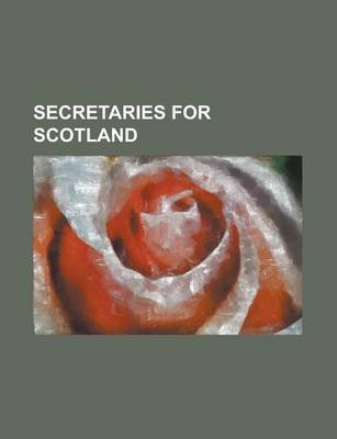 Secretaries for Scotland - Arthur Balfour, John Sinclair, 1st Baron Pentland, Sir George Trevelyan, 2nd Baronet, John Ramsay...