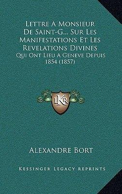 Lettre a Monsieur de Saint-G... Sur Les Manifestations Et Les Revelations Divines - Qui Ont Lieu a Geneve Depuis 1854 (1857)...