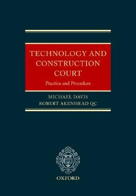 Technology and Construction Court - Practice and Procedure (Hardcover, New): Michael E. Davis, Robert Akenhead