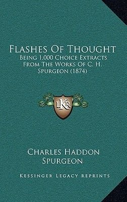 Flashes of Thought - Being 1,000 Choice Extracts from the Works of C. H. Spurgeon (1874) (Hardcover): Charles Haddon Spurgeon