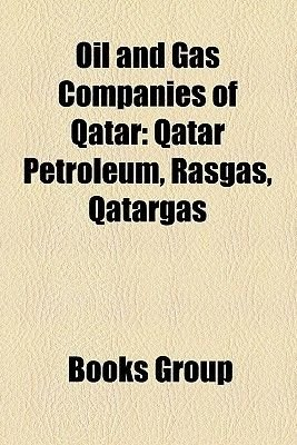 Oil and Gas Companies of Qatar - Qatar Petroleum, Rasgas, Qatargas (Paperback): Books Llc, Books Group