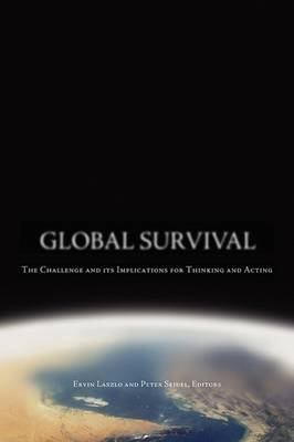 Global Survival - The Challenge and its Implications for Thinking and Acting (Hardcover): Ervin Laszlo