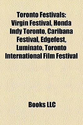 Toronto Festivals - Virgin Festival, Honda Indy Toronto, Caribana Festival, Edgefest, Luminato, Toronto International Film...
