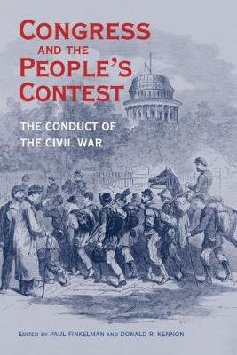Congress and the People's Contest - The Conduct of the Civil War (Hardcover): Paul Finkelman, Donald R Kennon