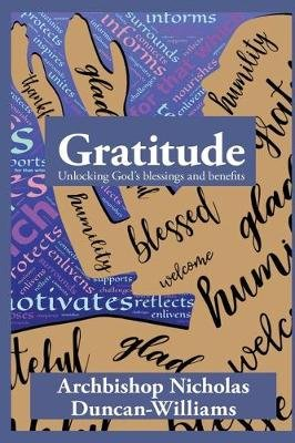 Gratitude - Unlocking God's blessings and benefits (Paperback): Nicholas Duncan-Williams
