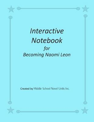 Interactive Notebook for Becoming Naomi Leon (Paperback): Middle School Novel Units Inc