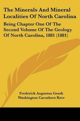 The Minerals and Mineral Localities of North Carolina - Being Chapter One of the Second Volume of the Geology of North...