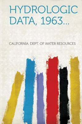 Hydrologic Data, 1963... (Paperback): California Dept of Water Resources