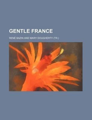 Gentle France (Paperback): Rene Bazin