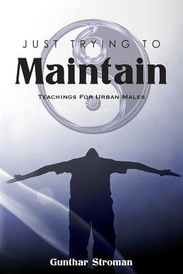 Just Trying to Maintain (Paperback): Gunthar Stroman
