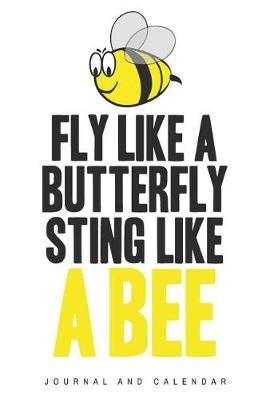 Fly Like a Butterfly Sting Like a Bee - Blank Lined Journal with Calendar for Bee Keeper (Paperback): Sean Kempenski