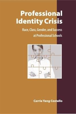 Professional Identity Crisis - Race, Class, Gender, and Success at Professional Schools (Hardcover): Carrie Yang Costello