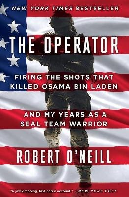 The Operator - Firing the Shots That Killed Osama Bin Laden and My Years as a Seal Team Warrior (Paperback): Robert O'Neill