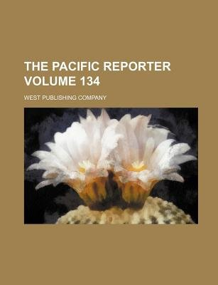The Pacific Reporter Volume 134 (Paperback): West Publishing Company