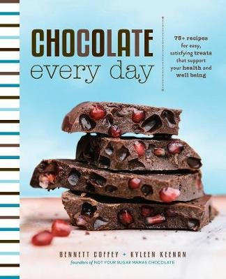 Chocolate Every Day - 85+ Plant-Based Recipes for Cacao Treats that Support Your Health and Well-Being (Hardcover): Bennett...