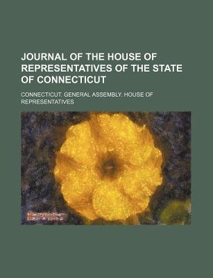 Journal of the House of Representatives of the State of Connecticut (Paperback): Connecticut Representatives