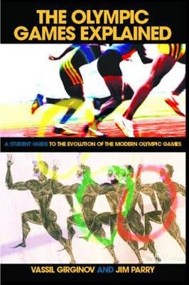 The Olympic Games Explained - A Student Guide to the Evolution of the Modern Olympic Games (Paperback, New): Jim Parry, Vassil...