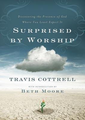 Surprised by Worship - Discovering the Presence of God Where You Least Expect It (Electronic book text): Travis Cottrell