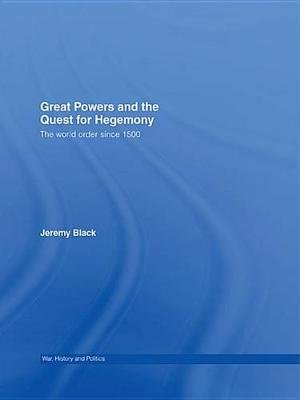 Great Powers and the Quest for Hegemony - The World Order since 1500 (Electronic book text): Jeremy Black