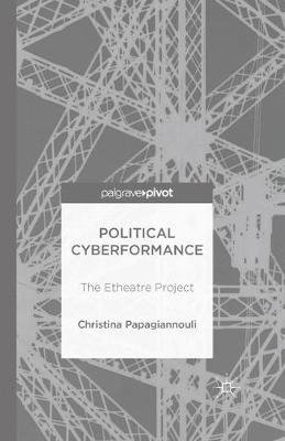 Political Cyberformance - The Etheatre Project (Electronic book text): Christina Papagiannouli