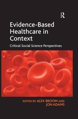 Evidence-Based Healthcare in Context - Critical Social Science Perspectives (Electronic book text): Jon Adams