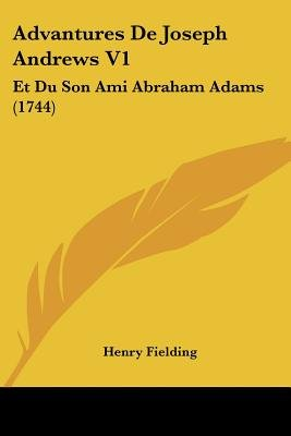 Advantures de Joseph Andrews V1 - Et Du Son Ami Abraham Adams (1744) (English, French, Paperback): Henry Fielding