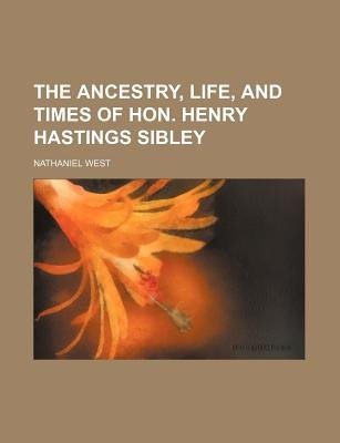 The Ancestry, Life, and Times of Hon. Henry Hastings Sibley (Paperback): Nathaniel West