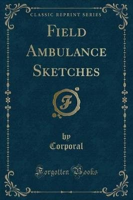 Field Ambulance Sketches (Classic Reprint) (Paperback): Corporal Corporal