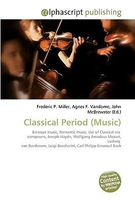 Classical Period (Music) (Paperback): Frederic P. Miller, Agnes F. Vandome, John McBrewster