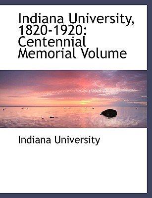Indiana University, 1820-1920 - Centennial Memorial Volume (Large Print Edition) (Large print, Paperback, large type edition):...
