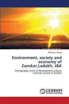 Environment, Society and Economy of Zanskar, Ladakh, J&k (Paperback): Tandup Chhering
