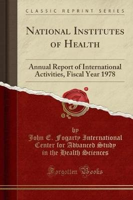 National Institutes of Health - Annual Report of International Activities, Fiscal Year 1978 (Classic Reprint) (Paperback): John...