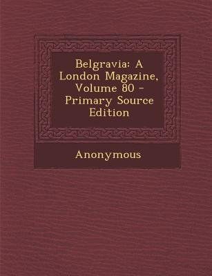 Belgravia - A London Magazine, Volume 80 (Paperback, Primary Source): Anonymous