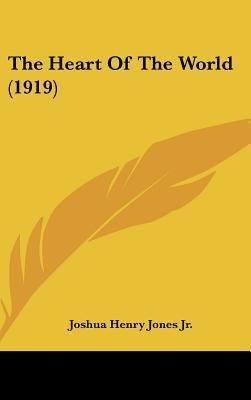 The Heart of the World (1919) (Hardcover): Joshua Henry Jones Jr