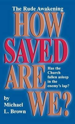 How Saved Are We? (Hardcover): Michael L Brown