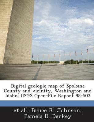 Digital Geologic Map of Spokane County and Vicinity, Washington and Idaho - Usgs Open-File Report 98-503 (Paperback): Bruce R....