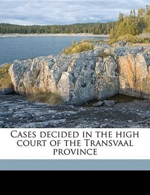 Cases Decided in the High Court of the Transvaal Province (Paperback): J. G. 1849 Kotze