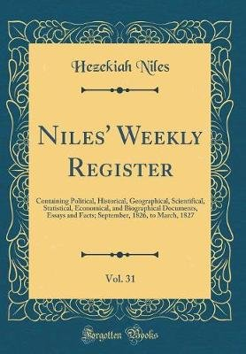 Niles' Weekly Register, Vol. 31 - Containing Political, Historical, Geographical, Scientifical, Statistical, Economical,...