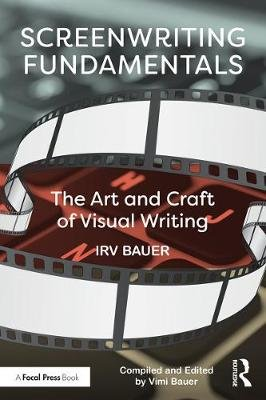 Screenwriting Fundamentals - The Art and Craft of Visual Writing (Electronic book text): Irv Bauer