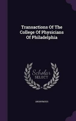 Transactions of the College of Physicians of Philadelphia (Hardcover): Anonymous
