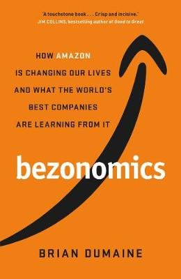Bezonomics - How Amazon Is Changing Our Lives And What The World's Companies Are Learning From It (Paperback): Brian...