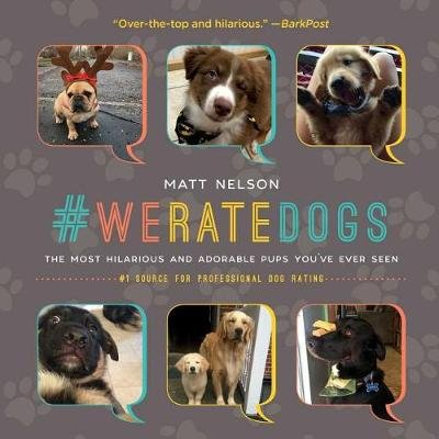 #WeRateDogs - The Most Hilarious and Adorable Pups You've Ever Seen (Hardcover): Matt Nelson
