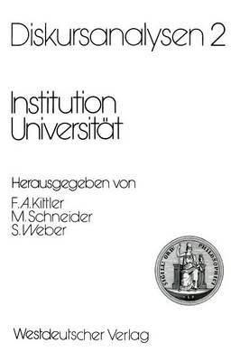 Diskursanalysen 2: Institution Universitat (German, Paperback, 1990 Ed.): Friedrich A. Kittler, Manfred Schneider, Samuel Weber