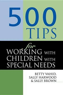 500 Tips for Working with Children with Special Needs (Electronic book text): Sally Brown, Sally Harwood, Betty Vahid